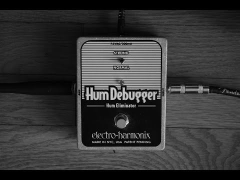 Hum Debugger - Electro-Harmonix pedal demo